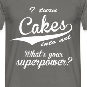 I turn cakes into art. What's your superpower? - Men's T-Shirt