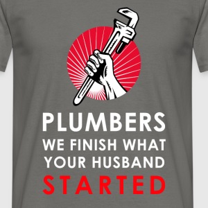 Plumbers - We finish what your husband starter - Men's T-Shirt
