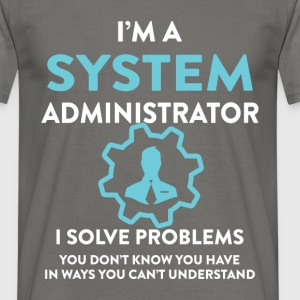 I'm a System Administrator, I solve problems you d - Men's T-Shirt