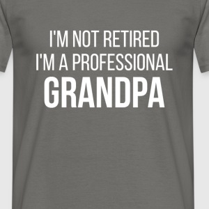 I'm not retired, I'm a professional Grandpa - Men's T-Shirt
