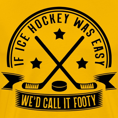 If Ice Hockey Was Easy We'd Call It Footy