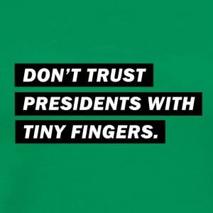 Don't trust presidents with tiny fingers - Männer Premium T-Shirt