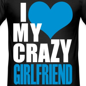 I Love My Crazy Girlfriend T-Shirts - Men's Slim Fit T-Shirt