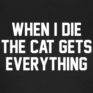 When I die the cat gets everything Tee shirts - T-shirt Femme