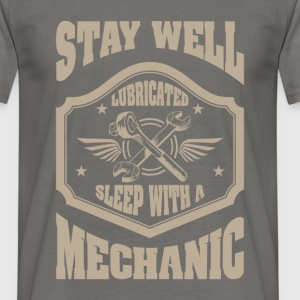 Stay well lubricated sleep with a mechanic - Men's T-Shirt