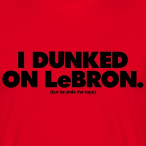 I DUNKED ON LeBRON T-Shirts - Männer T-Shirt
