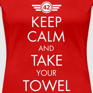 Keep Calm and Take Your Towel - Frauen Premium T-Shirt