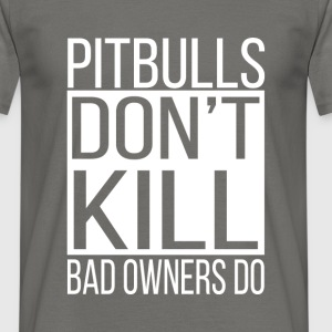 Pitbulls don't kill, bad owners do! - Men's T-Shirt