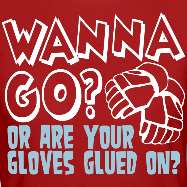 Wanna Go? Or Are Your Gloves Glued On? Women's Organic T-Shirt