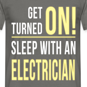 Get turned on! Sleep with an electrician - Men's T-Shirt