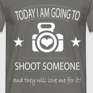 Today I'm going to shoot someone and they will lov - Men's T-Shirt