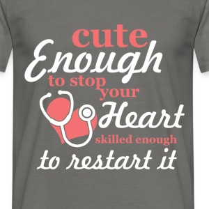 Cute enough to stop your heart skilled enough rest - Men's T-Shirt
