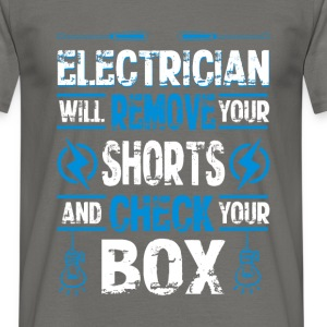 Electrician  will remove your shorts and check you - Men's T-Shirt