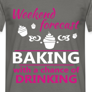 Weekend forecast baking with a chance of drinking  - Men's T-Shirt