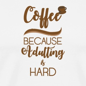 Kaffee: Coffee - because Adulting is hard - Männer Premium T-Shirt