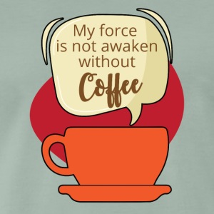Kaffee: My force is not awaken without Coffee - Männer Premium T-Shirt