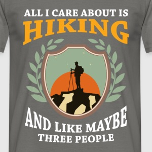 All I care about is Hiking, and like maybe three p - Men's T-Shirt