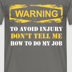 Warning to avoid injury don't tell me how to do my - Men's T-Shirt