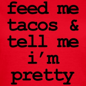 Feed me & tacos & tell me i'm pretty Tee shirts - T-shirt Femme