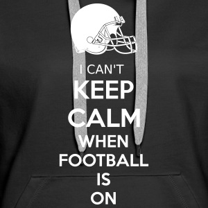 I Can't Keep Calm When Football Is On Pullover & Hoodies - Frauen Premium Hoodie
