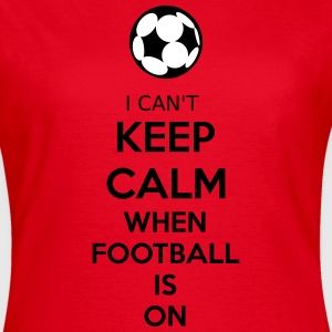 I Can't Keep Calm When Football Is On T-Shirts - Frauen T-Shirt