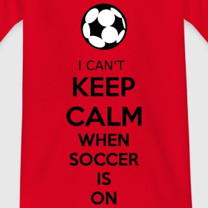 I Can't Keep Calm When Soccer Is On T-Shirts - Kinder T-Shirt