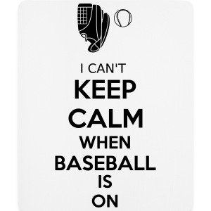 I Can't Keep Calm When Baseball Is On Sonstige - Mousepad (Hochformat)