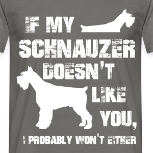 If my Schnauzer doesn't like you, I probably won't - Men's T-Shirt