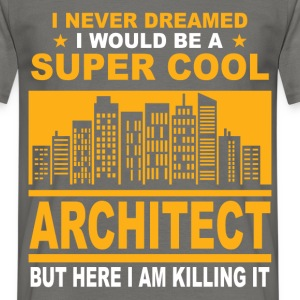 I never dreamed I would be a super cool architect  - Men's T-Shirt