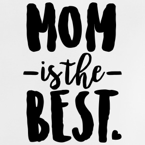 Mom is the best Baby T-Shirts - Baby T-Shirt