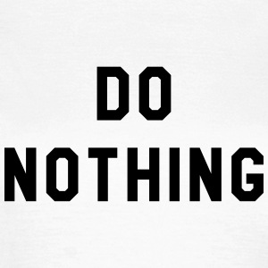 Do nothing T-Shirts - Women's T-Shirt