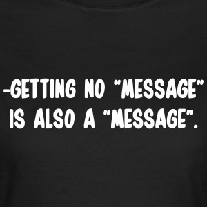 Getting no message, is also a message Tee shirts - T-shirt Femme