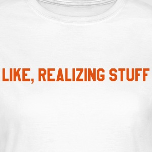 Like, realizing stuff T-Shirts - Women's T-Shirt