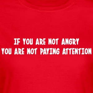 If you are not angry, you are not paying attention Tee shirts - T-shirt Femme