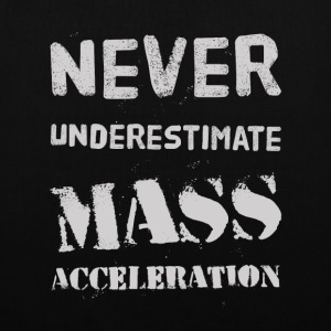 Never underestimate Mass Acceleration Bags & Backpacks - Tote Bag