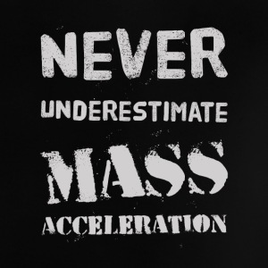 Never underestimate Mass Acceleration Baby shirts - Baby T-shirt
