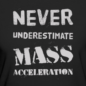 Never underestimate Mass Acceleration T-Shirts - Women's Organic T-shirt