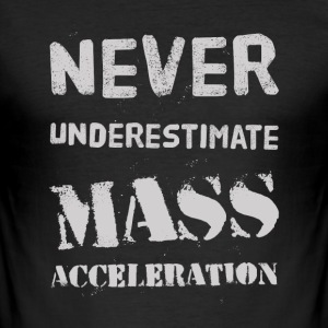 Never underestimate Mass Acceleration T-Shirts - Männer Slim Fit T-Shirt