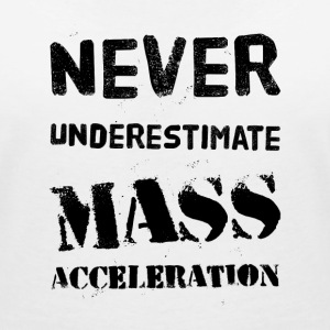 Never underestimate Mass Acceleration T-shirts - Vrouwen T-shirt met V-hals