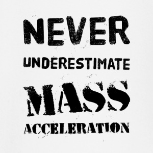 Never underestimate Mass Acceleration baby shirts met lange mouwen - T-shirt