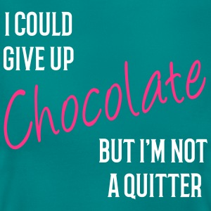 I could Give Up Chocolate but I'm not a Quitter T- T-Shirts - Women's T-Shirt