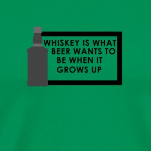 Whiskey is what beer wants to be when it grows up - Männer Premium T-Shirt