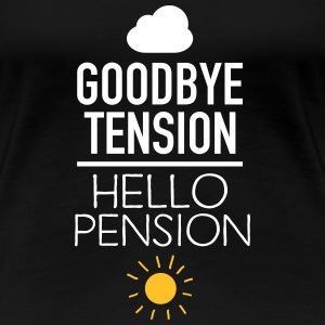 Goodbye Tension - Hello Pension T-Shirts - Frauen Premium T-Shirt