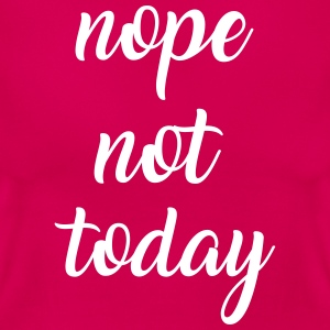 Nope not today T-shirts - Dame-T-shirt