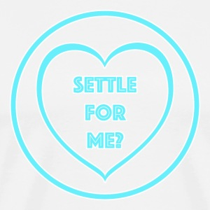 Settle For Me? Mens T-shirt - Men's Premium T-Shirt