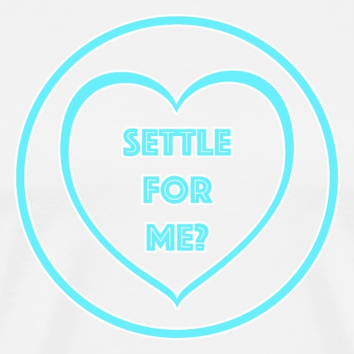 Settle For Me? Valentines
