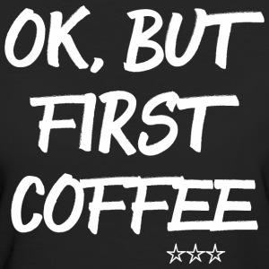 First Coffee T-Shirts - Frauen Bio-T-Shirt