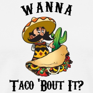 Taco Funny Wanna Taco About It - Men's Premium T-Shirt