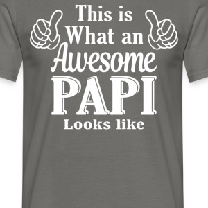 This is what an awesome Papi looks like  - Men's T-Shirt