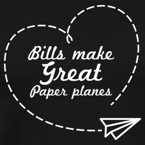 Bills make great paper planes - Männer Premium T-Shirt